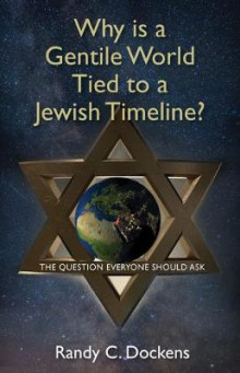 Why Is a Gentile World Tied to a Jewish Timeline? av Randy C Dockens (Heftet)