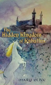 The Hidden Kingdom of Kaballus av Mary Olive (Innbundet)