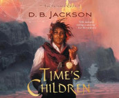 Time's Children av D B Jackson (Lydbok-CD)