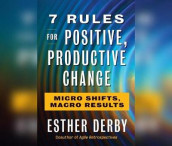 7 Rules for Positive, Productive Change av Esther Derby (Lydbok-CD)