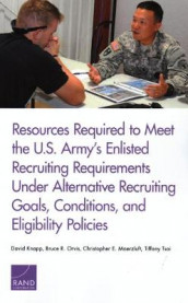 Resources Required to Meet the U.S. Army's Enlisted Recruiting Requirements Under Alternative Recruiting Goals, Conditions, and Eligibility Policies av David Knapp, Christopher E Maerzluft, Bruce R Orvis og Tiffany Tsai (Heftet)