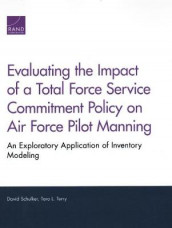 Evaluating the Impact of a Total Force Service Commitment Policy on Air Force Pilot Manning av David Schulker og Tara L Terry (Heftet)