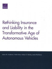 Rethinking Insurance and Liability in the Transformative Age of Autonomous Vehicles av James M Anderson, Nidhi Kalra, Jamie Morikawa og Karlyn D Stanley (Heftet)
