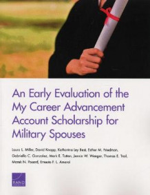 An Early Evaluation of the My Career Advancement Account Scholarship for Military Spouses av Laura L Miller, David Knapp, Katharina Ley Best, Esther M Friedman, Gabriella C Gonzalez, Mark E Totten, Jennie W Wenger, Thomas E Trail, Marek N Posard og Ernesto F Amaral (Heftet)
