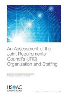 An Assessment of the Joint Requirements Council's (Jrc) Organization and Staffing av Michael Vasseur, Dwayne M Butler, Brandon Crosby, Benjamin J Harris og Christopher Scott Adams (Heftet)
