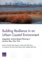 Building Resilience in an Urban Coastal Environment av Jordan R Fischbach, Kim Fisher, Adam Friedberg, Debra Knopman, Nerissa Moray, Philip Orton, Adam Parris og Heather Smith (Heftet)