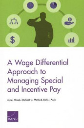 A Wage Differential Approach to Managing Special and Incentive Pay av Beth J Asch, James Hosek og Michael G Mattock (Heftet)