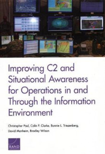 Improving C2 and Situational Awareness for Operations in and Through the Information Environment av Christopher Paul, Colin P Clarke, Bonnie L Triezenberg, David Manheim og Bradley Wilson (Heftet)