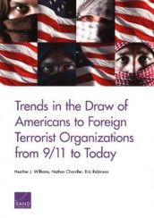 Trends in the Draw of Americans to Foreign Terrorist Organizations from 9/11 to Today av Nathan Chandler, Eric Robinson og Heather J Williams (Heftet)