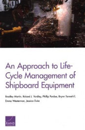 An Approach to Life-Cycle Management of Shipboard Equipment av Bradley Martin, Phillip Pardue, Brynn Tannehill, Emma Westerman og Roland J Yardley (Heftet)