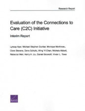 Evaluation of the Connections to Care (C2c) Initiative av Michele Abbott, Lynsay Ayer, Wing Yi Chan, Michael Stephen Dunbar, Harry H Liu, Monique Martineau, Dana Schultz, Daniel Siconolfi, Clare Stevens og Rebecca Weir (Heftet)