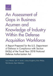 An Assessment of Gaps in Business Acumen and Knowledge of Industry Within the Defense Acquisition Workforce av Laura Werber (Heftet)