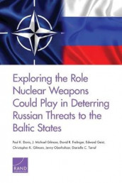 Exploring the Role Nuclear Weapons Could Play in Deterring Russian Threats to the Baltic States av Paul K Davis, David R Frelinger og J Michael Gilmore (Heftet)