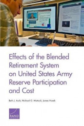 Effects of the Blended Retirement System on United States Army Reserve Participation and Cost av Beth J Asch, James Hosek og Michael G Mattock (Heftet)