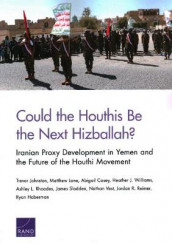 Could the Houthis Be the Next Hizballah? av Abigail Casey, Ryan Haberman, Trevor Johnston, Matthew Lane, Jordan R Reimer, Ashley L Rhoades, James Sladden, Nathan Vest og Heather J Williams (Heftet)