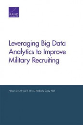 Leveraging Big Data Analytics to Improve Military Recruiting av Kimberly Curry Hall, Nelson Lim og Bruce R Orvis (Heftet)