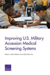 Improving U.S. Military Accession Medical Screening Systems av Kimberly Curry Hall, Nelson Lim og Maria C Lytell (Heftet)