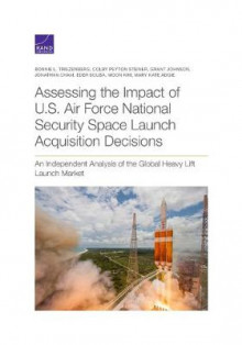 Assessing the Impact of U.S. Air Force National Security Space Launch Acquisition Decisions av Bonnie L Triezenberg, Colby Peyton Steiner, Grant Johnson, Jonathan Cham, Eder Sousa, Moon Kim og Mary Kate Adgie (Heftet)