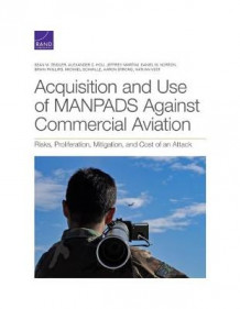 Acquisition and Use of MANPADS Against Commercial Aviation av Sean M Zeigler, Alexander C Hou og Jeffrey Martini (Heftet)
