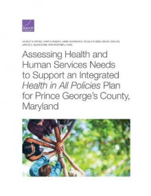 Assessing Health and Human Services Needs to Support an Integrated Health in All Policies Plan for Prince George's County, Maryland av Ashley M Kranz, Anita Chandra, Jaime Madrigano, Teague Ruder, Grace Gahlon, Janice C Blanchard og Christopher J King (Heftet)