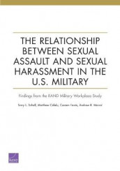 The Relationship Between Sexual Assault and Sexual Harassment in the U.S. Military av Matthew Cefalu, Coreen Farris, Andrew R Morral og Terry L Schell (Heftet)
