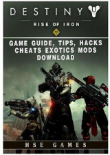 Omslag - Destiny Rise of Iron Game Guide, Tips, Hacks, Cheats Exotics, Mods Download