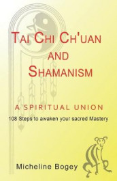 Tai Chi Ch'Uan and Shamanism a Spiritual Union av Micheline Bogey (Heftet)