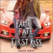 Fame, Fate, and the First Kiss av Kasie West (Lydbok-CD)