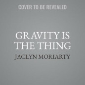 Gravity Is the Thing av Jaclyn Moriarty (Lydbok-CD)