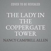 The Lady in the Coppergate Tower av Nancy Campbell Allen (Lydbok-CD)