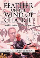 Feather on the 'Wind of Change' Safaris, Surgery and Stentgrafts av Michael Lawrence-Brown (Innbundet)