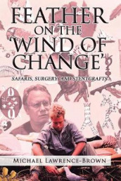 Feather on the 'Wind of Change' Safaris, Surgery and Stentgrafts av Michael Lawrence-Brown (Heftet)