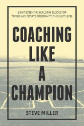 Coaching Like a Champion av Steve Miller (Heftet)
