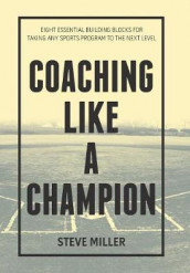 Coaching Like a Champion av Steve Miller (Innbundet)