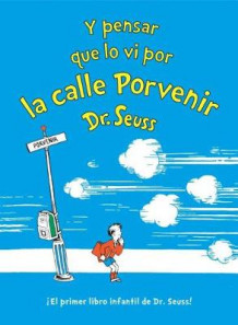 Y Pensar Que Lo VI Por La Calle Porvenir (and to Think That I Saw It on Mulberry Street Spanish Edition) av Dr Seuss (Innbundet)