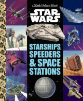 Starships, Speeders & Space Stations (Star Wars) av Golden Books (Innbundet)
