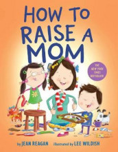 How to Raise a Mom av Jean Reagan og Lee Wildish (Kartonert)