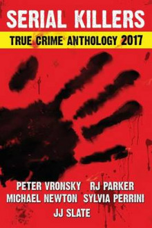 2017 Serial Killers True Crime Anthology, Volume IV av Rj Parker Phd, Peter Vronsky Phd og Michael Newton (Heftet)