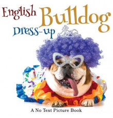 English Bulldog Dress-up, A No Text Picture Book av Lasting Happiness (Innbundet)