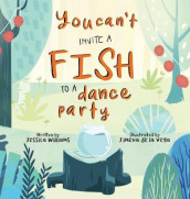 You Can't Invite a Fish to a Dance Party av Jessica Williams (Innbundet)