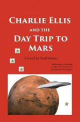 Omslag - Charlie Ellis and the Day Trip to Mars