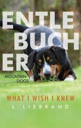 Omslag - Entlebucher Mountain Dogs - What I Wish I Knew