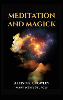 Meditation and Magick av Aleister Crowley og Mary D'Este Sturges (Innbundet)