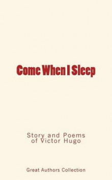 Come When I Sleep av Victor Hugo og Great Authors Collection (Heftet)