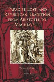 Paradise Lost and Republican Tradition from Aristotle to Machiavelli av William Walker (Innbundet)