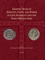 Omslag - Graphic Signs of Identity, Faith, and Power in Late Antiquity and the Early Middle Ages