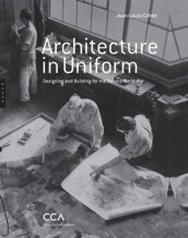 Architecture in Uniform - Designing and Building for World War II av Jean-louis Cohen (Innbundet)