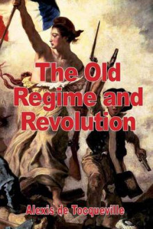 The Old Regime and the Revolution av Professor Alexis De Tocqueville (Heftet)