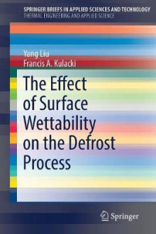The Effect of Surface Wettability on the Defrost Process av Yang Liu og Francis A. Kulacki (Heftet)