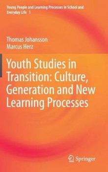 Youth Studies in Transition: Culture, Generation and New Learning Processes av Thomas Johansson og Marcus Herz (Innbundet)